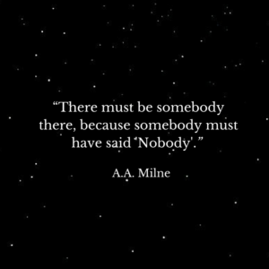 """There must be somebody  there, because"